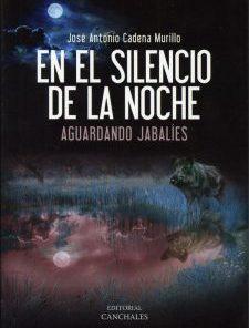 En el silencio de la noche aguardando jabalies Jose antonio Cadena Murillo